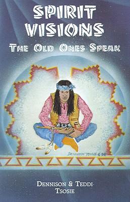 Spirit Visions: The Old Ones Speak, Tsosie, Dennison; Tsosie, Teddi