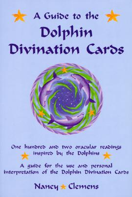 A Guide to the Dolphin Divination Cards: One Hundred and Two Oracular Readings, Inspired by the Dolphins: A Guide for the Use and Personal Interpretation of the Dolphin Divinaiton Cards, Clemens, Nancy