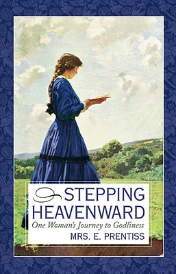 STEPPING HEAVENWARD One Woman's Journey to Godliness, Prentiss, Mrs E