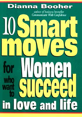 Image for 10 Smart Moves for Women Who Want to Succeed in Love and Life