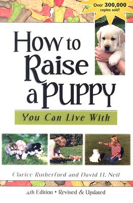 How To Raise A Puppy You Can Live With, CLARICE RUTHERFORD, DAVID H. NEIL