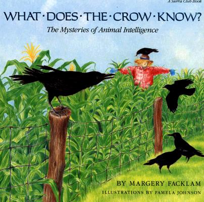What Does the Crow Know?: The Mysteries of Animal Intelligence, Facklam, Margery; Johnson, Pamela [Illustrator]