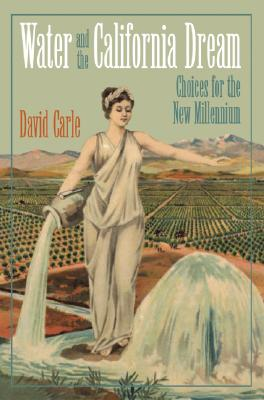 Water and the California Dream: Choices for the New Millennium, Carle, David