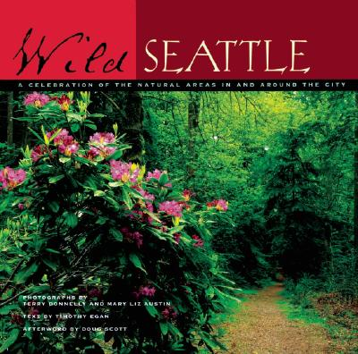 Wild Seattle: A Celebration of the Natural Areas In and Around the City, Egan, Timothy