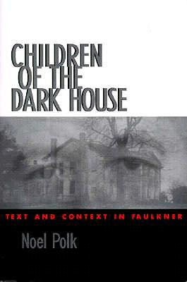 Image for Children of the Dark House: Text and Context in Faulkner