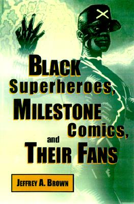 Image for Black Superheroes, Milestone Comics, and Their Fans (Studies in Popular Culture)
