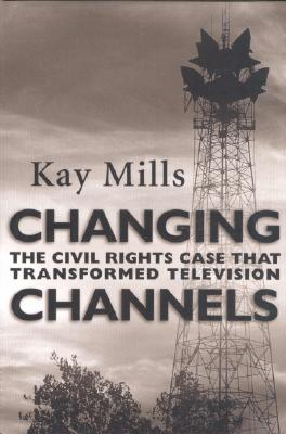 Image for Changing Channels: The Civil Rights Case that Transformed Television