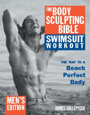 The Body Sculpting Bible Swimsuit Workout: The Way to a Beach Perfect Body: Men's Edition, Villepigue, James; Rivera, Hugo; Peck, Peter Field [Photographer]
