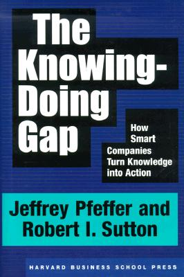 Image for The Knowing-Doing Gap: How Smart Companies Turn Knowledge into Action