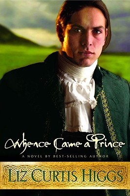 Whence Came a Prince (Lowlands of Scotland Series #3), Liz Curtis Higgs