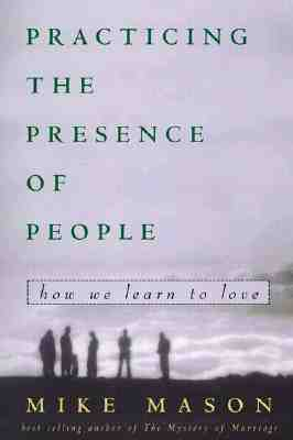 Practicing the Presence of People: How We Learn to Love, Mason, Mike
