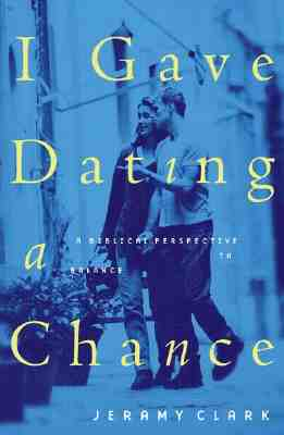 Image for I Gave Dating a Chance: A Biblical Perspective to Balance the Extremes
