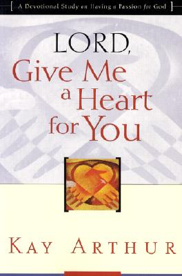 Image for Lord, Give Me a Heart for You : A Devotional Study on Having a Passion for God