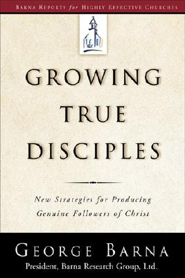 Image for Growing True Disciples: New Strategies for Producing Genuine Followers of Christ