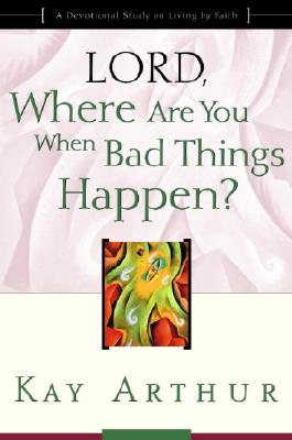 Image for Lord, Where Are You When Bad Things Happen?