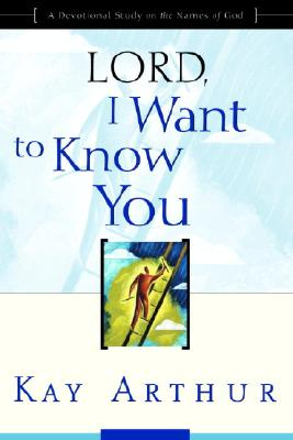 "Image for ""''Lord, I Want to Know You: A Devotional Study on the Names of God''"""