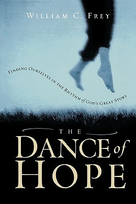 Image for The Dance of Hope: Finding Ourselves in the Rhythm of God's Great Story