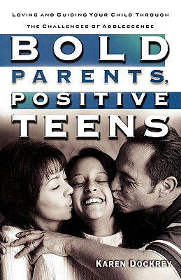 Image for Bold Parents, Positive Teens: Loving and Guiding Your Child Through the Challenges of Adolescence