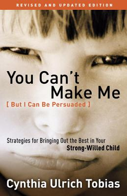 "Image for ""You Can't Make Me (But I Can Be Persuaded), Revised and Updated Edition: Strategies for Bringing Ou"""