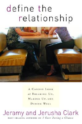 Image for Define the Relationship: A Candid Look at Breaking Up, Making Up, and Dating Well