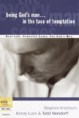 Being God's Man in the Face of Temptation (The Every Man Series), Arterburn, Stephen; Luck, Kenny; Wendorff, Todd