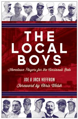 The Local Boys: Hometown Players for the Cincinnati Reds, Heffron, Joe; Heffron, Jack