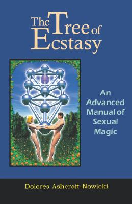 The Tree of Ecstasy: An Advanced Manual of Sexual Magic, Dolores Ashcroft-Nowicki