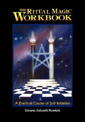 Ritual Magic Workbook : A Practical Course of Self-Initiation, DOLORES ASHCROFT-NOWICKI