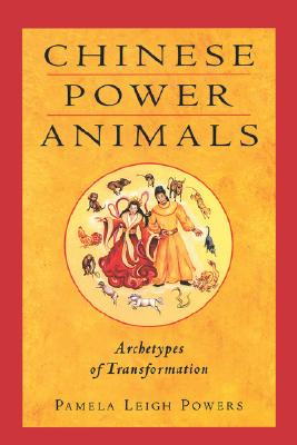 Chinese Power Animals: Archetypes of Transformation, Powers, Pamela Leigh