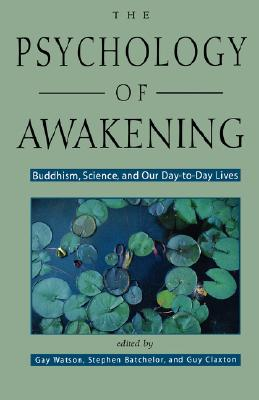 The Psychology of Awakening: Buddhism, Science, and Our Day-to-Day Lives, Gay Watson