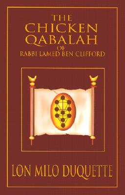 Image for The Chicken Qabalah of Rabbi Lamed Ben Clifford: Dilettante's Guide to What You Do and Do Not Need to Know to Become a Qabalist