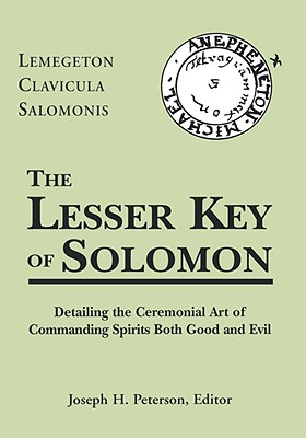 Image for The Lesser Key of Solomon: Lemegeton Clavicula Salomonis, Detailing the Ceremonial Art of Commanding Spirits Both Good and Evil