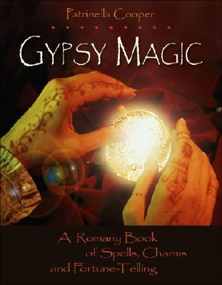 Gypsy Magic:  A Romany Book of Spells, Charms, and Fortune-Telling, Cooper, Patrinella