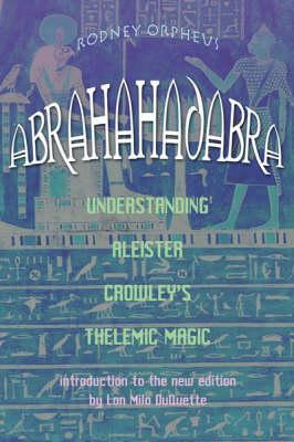 Image for Abrahadabra: Understanding Aleister Crowley's Thelemic Magick