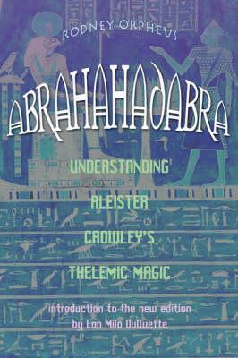 Abrahadabra: Understanding Aleister Crowley's Thelemic Magick, Orpheus, Rodney