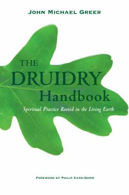The Druidry Handbook: Spiritual Practice Rooted in the Living Earth, John Michael Greer