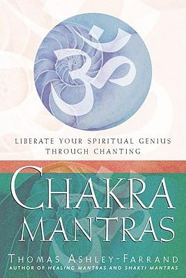 Chakra Mantras: Liberate Your Spiritual Genius Through Chanting, Ashley Farrand, Thomas