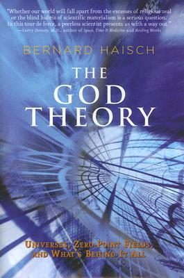 The God Theory: Universes, Zero-point Fields, And What's Behind It All, Haisch, Bernard