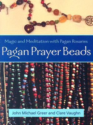 Pagan Prayer Beads: Magic and Meditation with Pagan Rosaries, Greer, John Michael; Vaughn, Clare