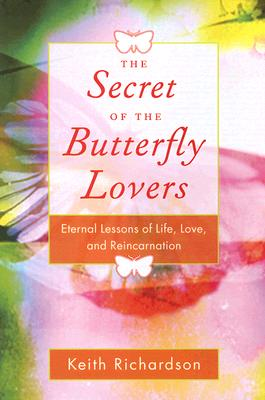 Secret of the Butterfly Lovers: Eternal Lessons of Life, Love, and Reincarnation, Keith Richardson
