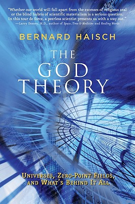 God Theory, The: Universes, Zero-Point Fields, and What's Behind It All, Bernard Haisch