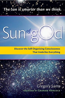 Image for Sun of gOd: Discover the Self-Organizing Consciousness That Underlies Everything