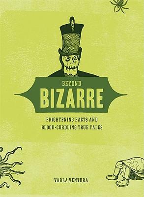 Beyond Bizarre: Frightening Facts and Blood-Curdling True Tales, Ventura, Varla