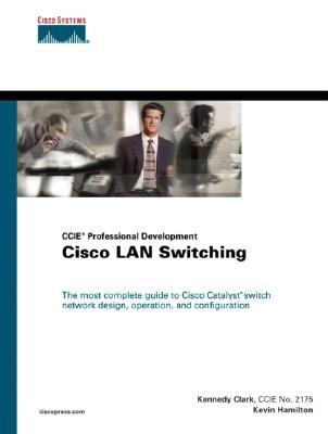 Cisco LAN Switching (CCIE Professional Development series), Clark, Kennedy; Hamilton, Kevin