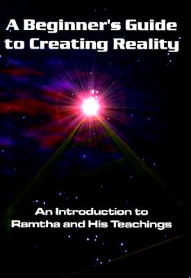 Image for Beginner's Guide to Creating Reality: An Introduction to Ramtha & His Techings