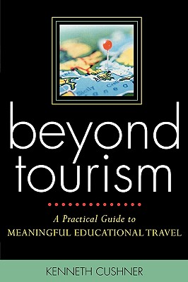Image for Beyond Tourism: A Practical Guide to Meaningful Educational Travel: A Practical Guide to Meaningful Educational Travel
