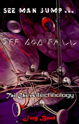 Image for See Man Jump` See God Fall: Tai Chi Vs. Technology