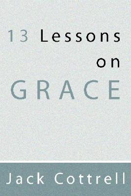 13 Lessons on Grace:, Cottrell, Jack