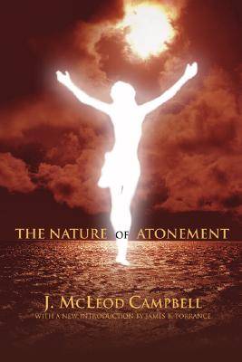 The Nature of the Atonement, John McLeod Campbell, J. McLeod Campbell