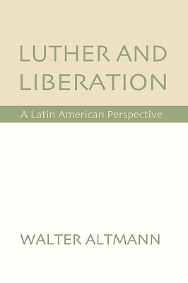 Luther and Liberation: A Latin American Perspective, Altmann, Walter